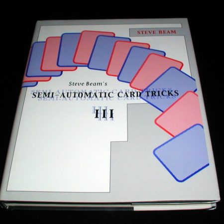 Semi-Automatic Card Tricks: Vol. 3 by Steve Beam