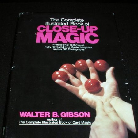 Complete Illustrated Book of Close-up Magic, The by Walter B. Gibson