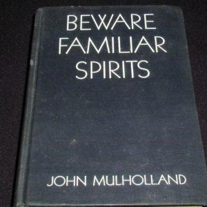 Beware Familiar Spirits by John Mulholland